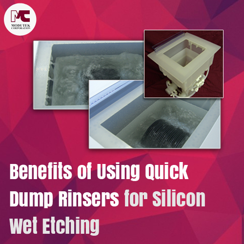 benefits for using quick dump rinsers for silicon wet etching modutek