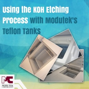 Using the KOH Etching Process with Modutek's Teflon Tanks
