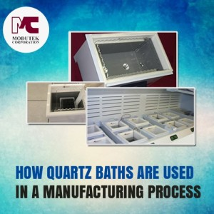 How Quartz Baths Are Used in a Manufacturing Process