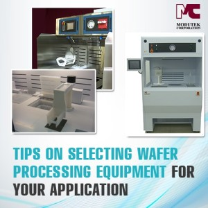 Tips on Selecting Wafer Processing Equipment for Your Application