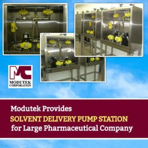 Modutek Provides Solvent Delivery Pump Station for Large Pharmaceutical Company